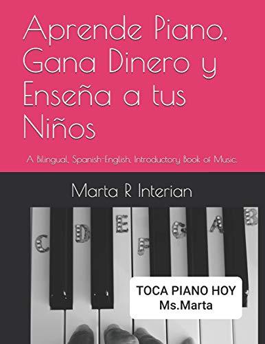 Aprende Piano, Gana Dinero y Enseña a tus Niños: A Bilingual, Spanish-English, Introductory Book of Music.