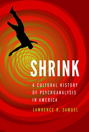 Image of Shrink: A Cultural History of Psychoanalysis in America