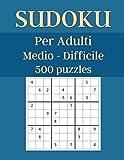Sudoku: per Adulti | Medio e Difficile | 500 Puzzles con Soluzioni | Formato Grande 21,59 ...