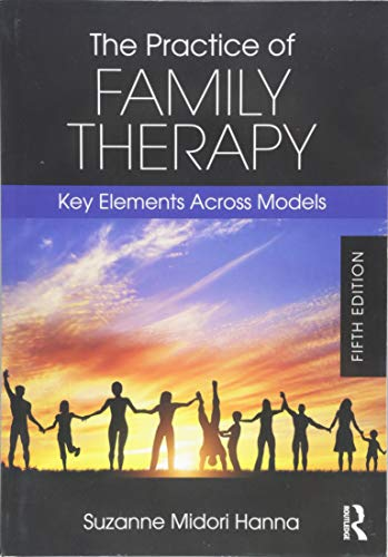 Compare Textbook Prices for The Practice of Family Therapy: Key Elements Across Models 5 Edition ISBN 0001138484717 by Hanna, Suzanne Midori