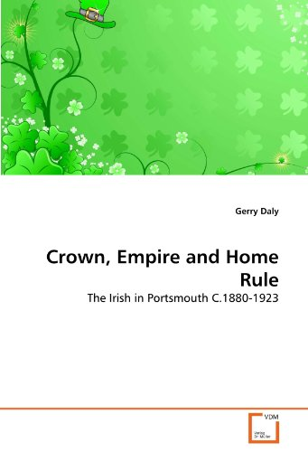 Crown, Empire and Home Rule: The Irish in Portsmouth C.1880-1923
