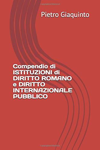 Compendio di ISTITUZIONI di DIRITTO ROMANO e DIRITTO INTERNAZIONALE PUBBLICO