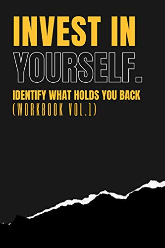 Invest In Yourself - IDENTIFY WHAT HOLDS YOU BACK WORKBOOK (Vol 1) (Invest In Yourself And Reap Massive Rewards - Workbook Series)