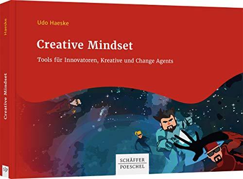 Creative Mindset: Tools für Innovatoren, Kreative und Change Agents