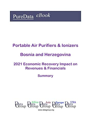 Portable Air Purifiers & Ionizers Bosnia and Herzegovina Summary: 2021 Economic Recovery Impact on Revenues & Financials (English Edition)