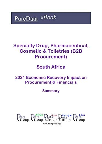 Specialty Drug, Pharmaceutical, Cosmetic & Toiletries (B2B Procurement) South Africa Summary: 2021 Economic Recovery Impact on Revenues & Financials (English Edition)