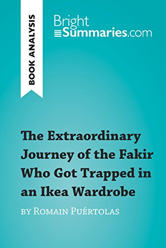 The Extraordinary Journey of the Fakir Who Got Trapped in an Ikea Wardrobe by Romain Puértolas (Book Analysis): Detailed Summary, Analysis and Reading Guide (BrightSummaries.com) (English Edition)
