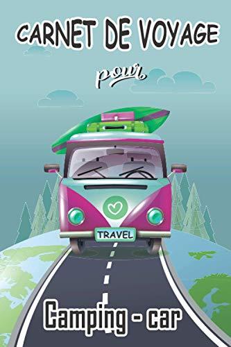Carnet de voyage en camping car: Journal de bord à compléter pour organiser vos sortie et voyage sur la route en camping-car, van, combi ou caravane ... | Livre de Suivi de Voyage pour tout noter