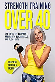 Strength Training Over 40: The 30-Day No Equipment Program to Build Muscle and Flexibility