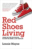 Red Shoes Living: Stand Out For The Positive In How You Work And Live Your Life
