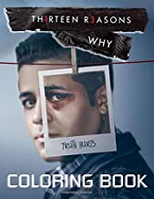 Thirteen Reasons Why Coloring Book: Perfect Gifts For All Fans Of Thirteen Reasons Why With Beautiful Illustrations To Col...