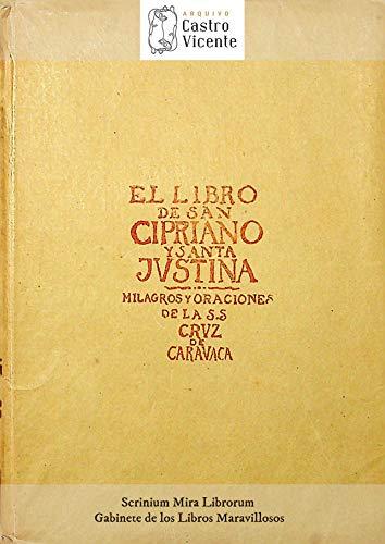El Libro de San Cipriano y Santa Justina: y oraciones de la S.S. Cruz de Caravaca. Tratado completo para ejercitar el poder oculto (Scrinium Mira Librorum - Gabinete de los Libros Maravillosos)