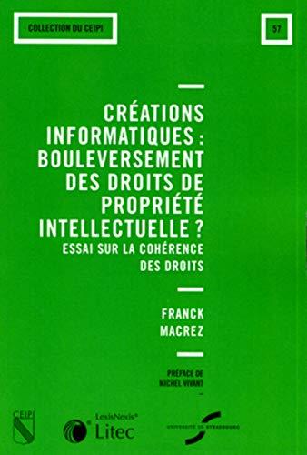 Créations informatiques : bouleversement des droits de la propriété intellectuelle? Essai sur la cohérence des droits