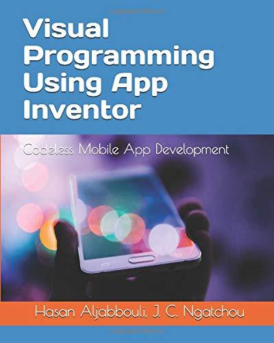 Visual Programming Using App Inventor: Codeless Mobile App Development