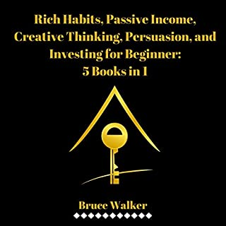 Rich Habits, Passive Income, Creative Thinking, Persuasion, and Investing for Beginner: 5 Books in 1 cover art