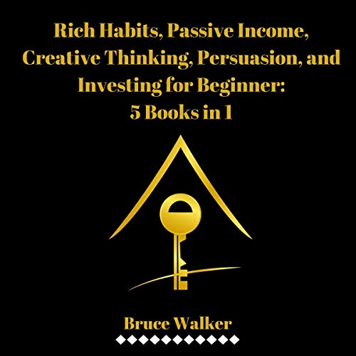 Rich Habits, Passive Income, Creative Thinking, Persuasion, and Investing for Beginner: 5 Books in 1                   By:                                                                                                                                 Bruce Walker                               Narrated by:                                                                                                                                 Michael Reaves                      Length: 7 hrs and 35 mins     Not rated yet     Overall 0.0