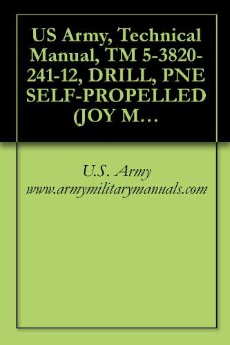 US Army, Technical Manual, TM 5-3820-241-12, DRILL, PNE SELF-PROPELLED (JOY MODEL RAM-MS-5/450A-DR)