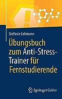 Uebungsbuch zum Anti-Stress-Trainer fuer Fernstudierende: Uebungsbuch