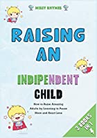 Raising an Independent Child [3 in 1]: How to Raise Amazing Adults by Learning to Pause More and React Less