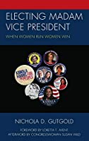 Electing Madam Vice President: When Women Run Women Win (Communicating Gender)