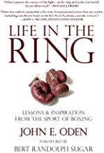 Life in the Ring: Lessons and Inspiration from the Sport of Boxing Including Muhammad Ali, Oscar de la Hoya, Jake LaMotta, George Foreman, Floyd Patterson, and Rocky Marciano (English Edition)