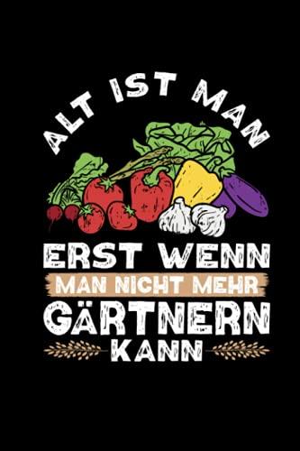 Alt Ist Man Erst Dann Gärtnern: Garten Gärtner Geschenk Gärtnerin Gartenarbeit Notizbuch Journal A5 Kariert Schreibheft