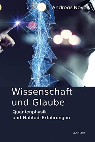 Wissenschaft und Glaube: Quantenphysik und Nahtod-Erfahrungen