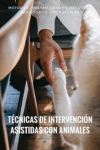 Técnicas de Intervención Asistida con Animales: Métodos, Tratamientos y Recursos para todos los públicos (Spanish Edition)