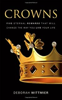 Crowns: Five Eternal Rewards that Will Change the Way You Live Your Life