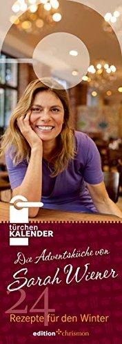 Die Adventsküche von Sarah Wiener. Türchenkalender: 24 Rezepte für den Winter (edition chrismon)