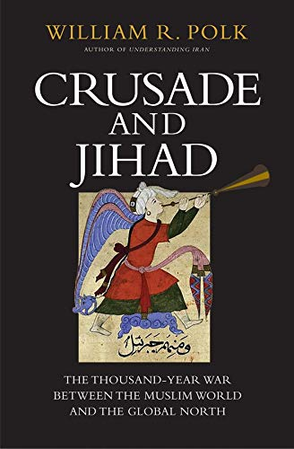 Image of Crusade and Jihad: The Thousand-Year War Between the Muslim World and the Global North (The Henry L. Stimson Lectures Series)
