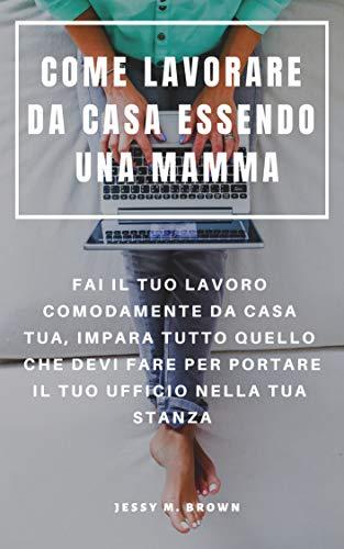 COME LAVORARE DA CASA ESSENDO UNA MAMMA : FAI IL TUO LAVORO...