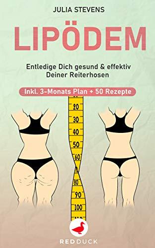 LIPÖDEM: Entledige Dich gesund & effektiv Deiner Reiterhosen - Inkl. 3-Monats-Plan + 50 Rezepte