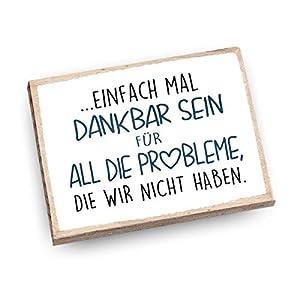Handmade Magnet aus Buchenholz mit Spruch   Einfach mal dankbar sein für all die Probleme, die wir nicht haben