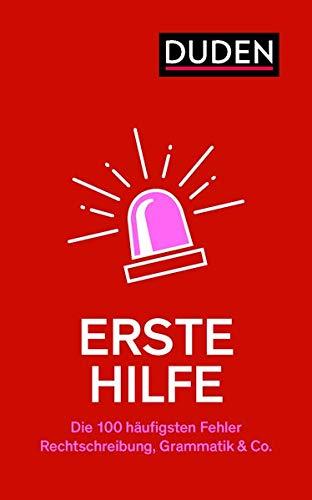 Erste Hilfe – Die 100 häufigsten Fehler: Rechtschreibung, Grammatik & Co.