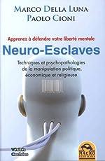 Neuro-esclaves - Techniques et psychopathologies de la manipulation politique, économique et religieuse de Marco Della Luna & Paolo Cioni