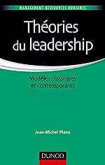 Théories du leadership - Modèles classiques et contemporains - Modèles classiques et contemporains de Jean-Michel Plane