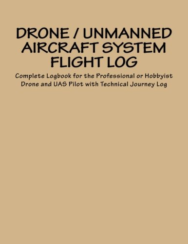 Drone / Unmanned Aircraft System Flight Log: Complete Logbook for the Professional or Hobbyist Drone and UAS Pilot with Technical Journey Log (Team Thunderbird Drone Logs)