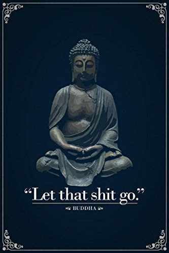 Let That Shit Go Buddha Funny Quotation Cool Wall Zen Decor Cool Wall Decor Art Print Poster 24x36
