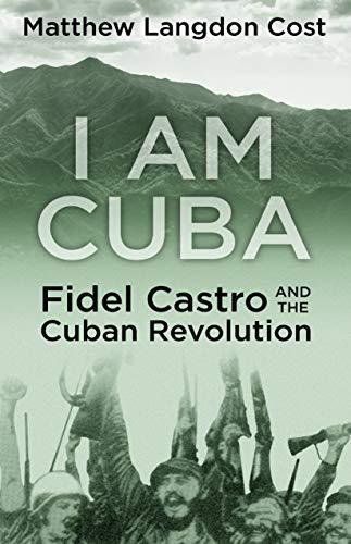 I am Cuba: Fidel Castro and the Cuban Revolution (English Edition)