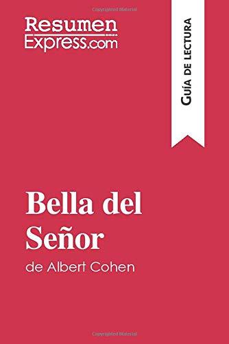 Bella del Señor de Albert Cohen (Guía de lectura): Resumen y análisis completo