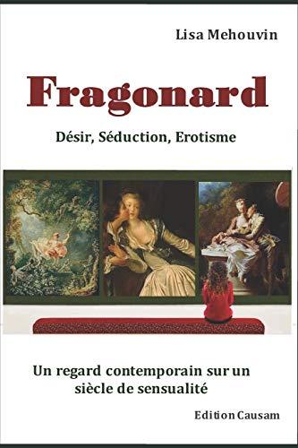 Fragonard : Désir, Séduction et Erotisme: Regard contemporain sur un siècle de sensualité