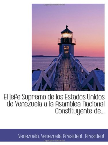 El jefe Supremo de los Estados Unidos de Venezuela a la Asamblea Nacional Constituyente de...