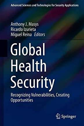 Global Health Security: Recognizing Vulnerabilities, Creating Opportunities