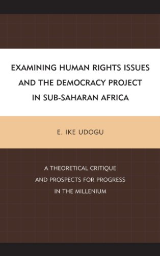 Examining Human Rights Issues and the Democracy Project in Sub-Saharan Africa: A Theoretical Critique and Prospects for Progress in the Millennium (English Edition)