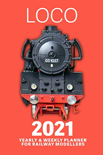 Loco - 2021 Yearly & Weekly Planner For Railway Modellers: Gift Diary Organiser
