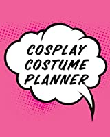 Cosplay Costume Planner: Guided Log Book for Planning Your Costume - Track Progress, Plan and Rate Your Anime, Cartoon, TV, or Video Game Cosplay Costumes - Sewing and Costuming