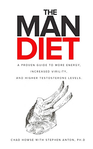 The Man Diet: a proven guide to more energy  increased virility  and higher testosterone levels.