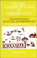 Social Anthropology In Perspective - The Relevance Of Social Anthropology