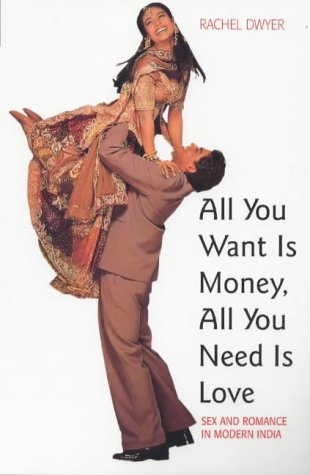 All You Want Is Money, All You Need Is Love: Sex and Romance in Modern India (Gender & Women's Studies/Literature & the